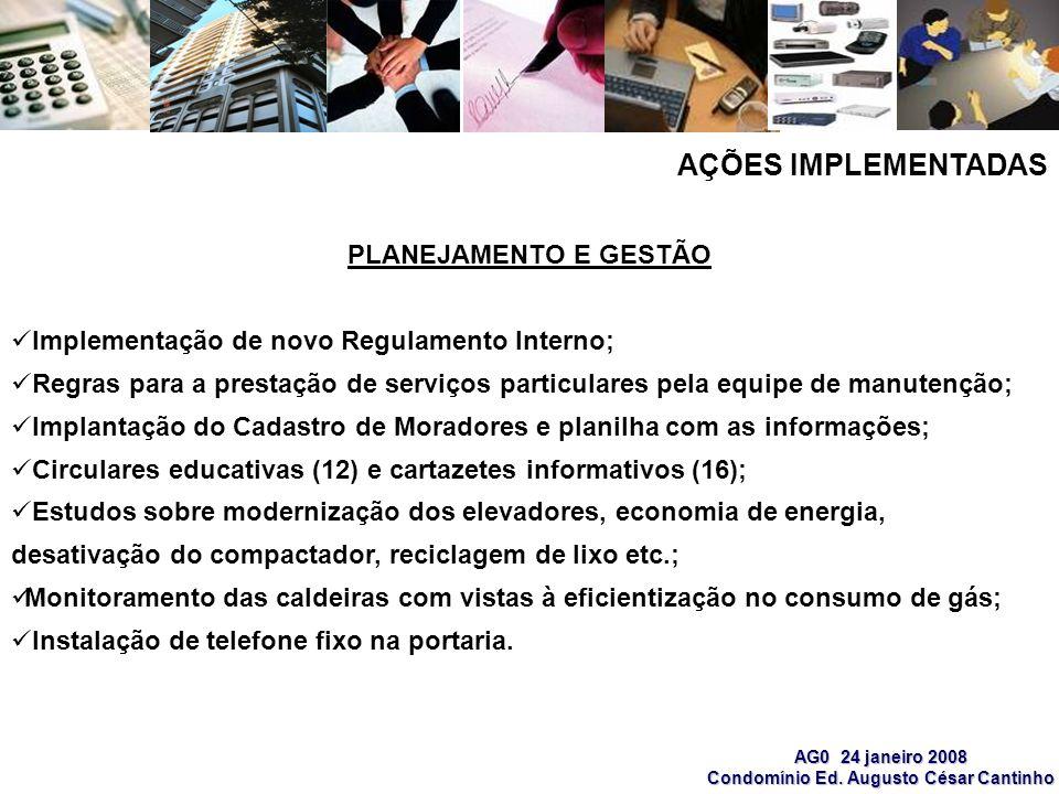 AG0 24 janeiro 2008 Condomínio Ed. Augusto César Cantinho PLANEJAMENTO E GESTÃO Implementação de novo Regulamento Interno; Regras para a prestação de