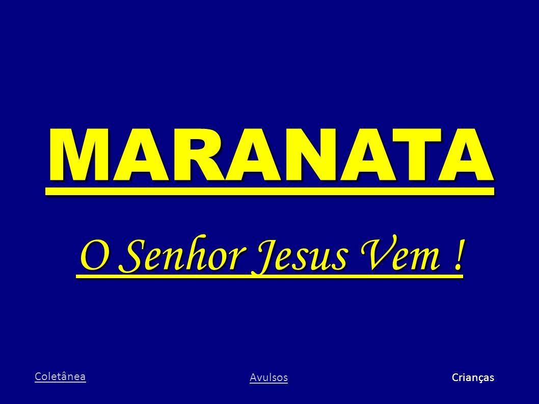 MARANATA O Senhor Jesus Vem ! Coletânea AvulsosCrianças