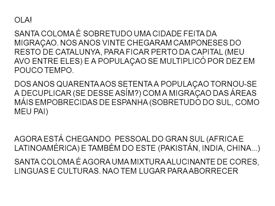 OLA. SANTA COLOMA É SOBRETUDO UMA CIDADE FEITA DA MIGRAÇAO.