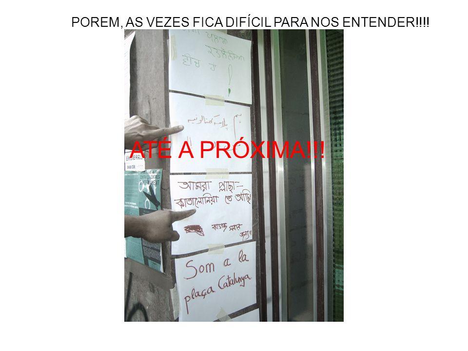 POREM, AS VEZES FICA DIFÍCIL PARA NOS ENTENDER!!!! ATÉ A PRÓXIMA!!!