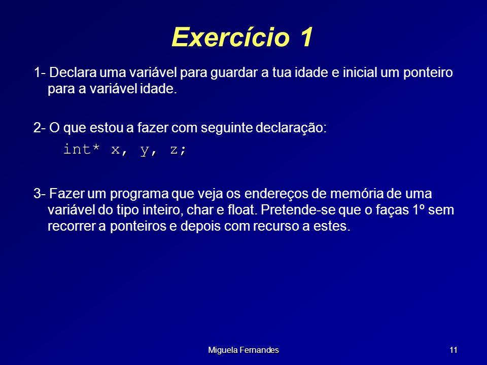 Miguela Fernandes 11 Exercício 1 1- Declara uma variável para guardar a tua idade e inicial um ponteiro para a variável idade. 2- O que estou a fazer