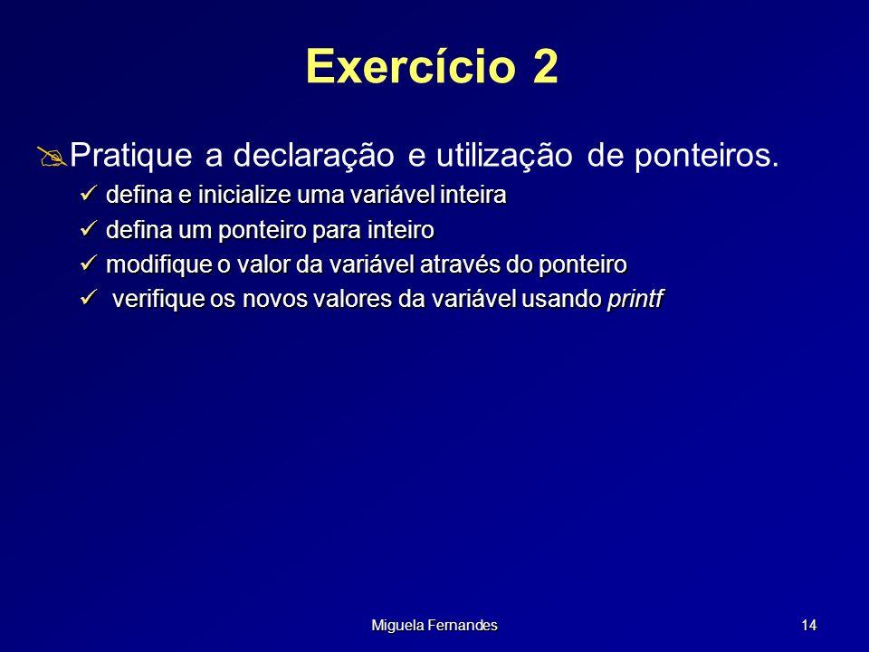 Miguela Fernandes 14 Exercício 2 Pratique a declaração e utilização de ponteiros. defina e inicialize uma variável inteira defina e inicialize uma var