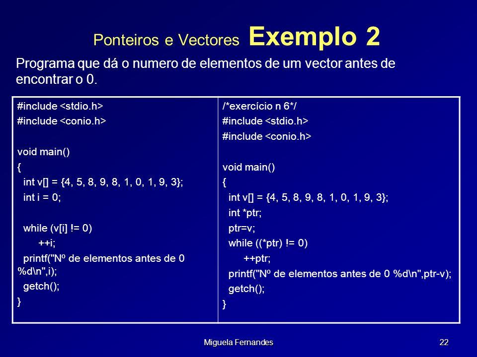 Miguela Fernandes 22 Ponteiros e Vectores Exemplo 2 #include void main() { int v[] = {4, 5, 8, 9, 8, 1, 0, 1, 9, 3}; int i = 0; while (v[i] != 0) ++i;
