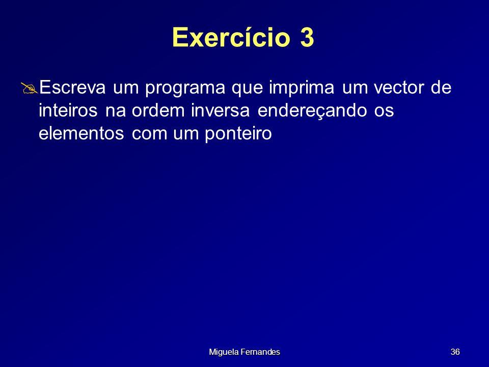 Miguela Fernandes 36 Exercício 3 Escreva um programa que imprima um vector de inteiros na ordem inversa endereçando os elementos com um ponteiro