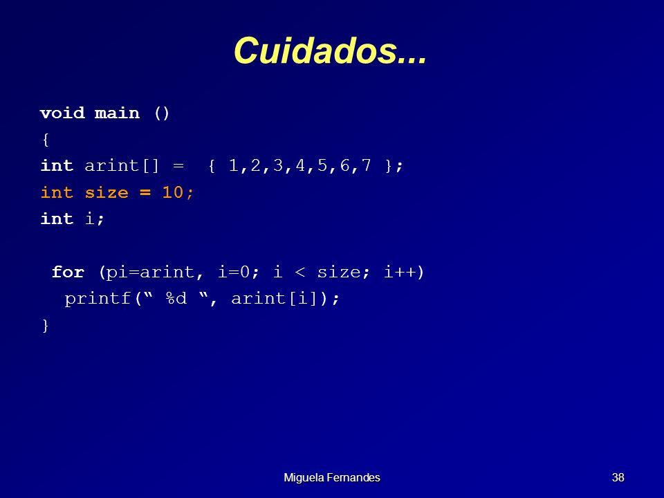 Miguela Fernandes 38 Cuidados... void main () { int arint[] = { 1,2,3,4,5,6,7 }; int size = 10; int i; for (pi=arint, i=0; i < size; i++) printf( %d,