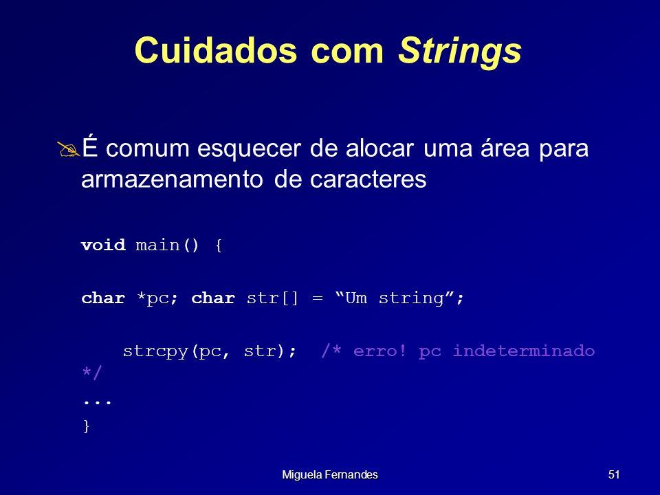 Miguela Fernandes 51 Cuidados com Strings É comum esquecer de alocar uma área para armazenamento de caracteres void main() { char *pc; char str[] = Um