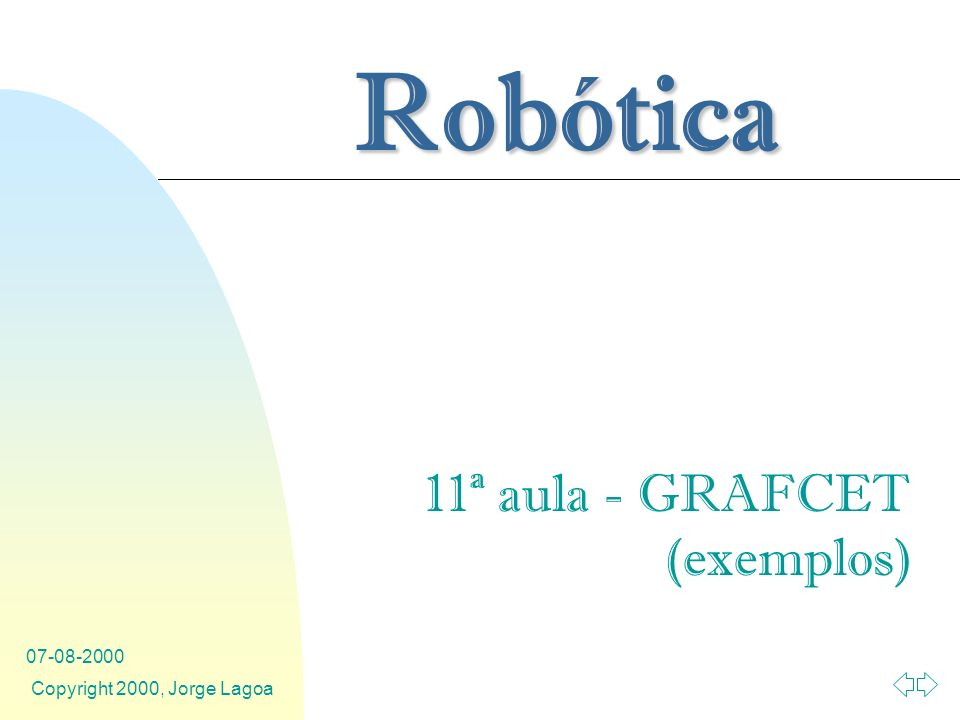 Robótica 07-08-2000 Copyright 2000, Jorge Lagoa 11ª aula - GRAFCET (exemplos)