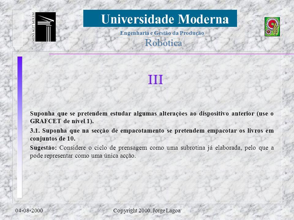 Engenharia e Gestão da Produção Robótica 04-08-2000Copyright 2000, Jorge Lagoa III Suponha que se pretendem estudar algumas alterações ao dispositivo