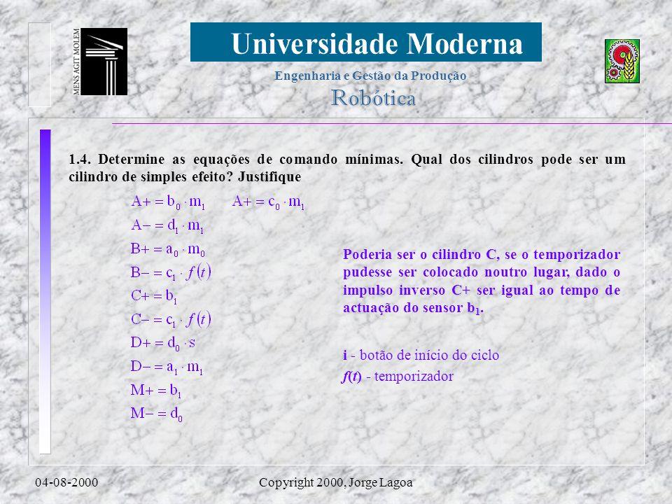 Engenharia e Gestão da Produção Robótica 04-08-2000Copyright 2000, Jorge Lagoa 1.4. Determine as equações de comando mínimas. Qual dos cilindros pode