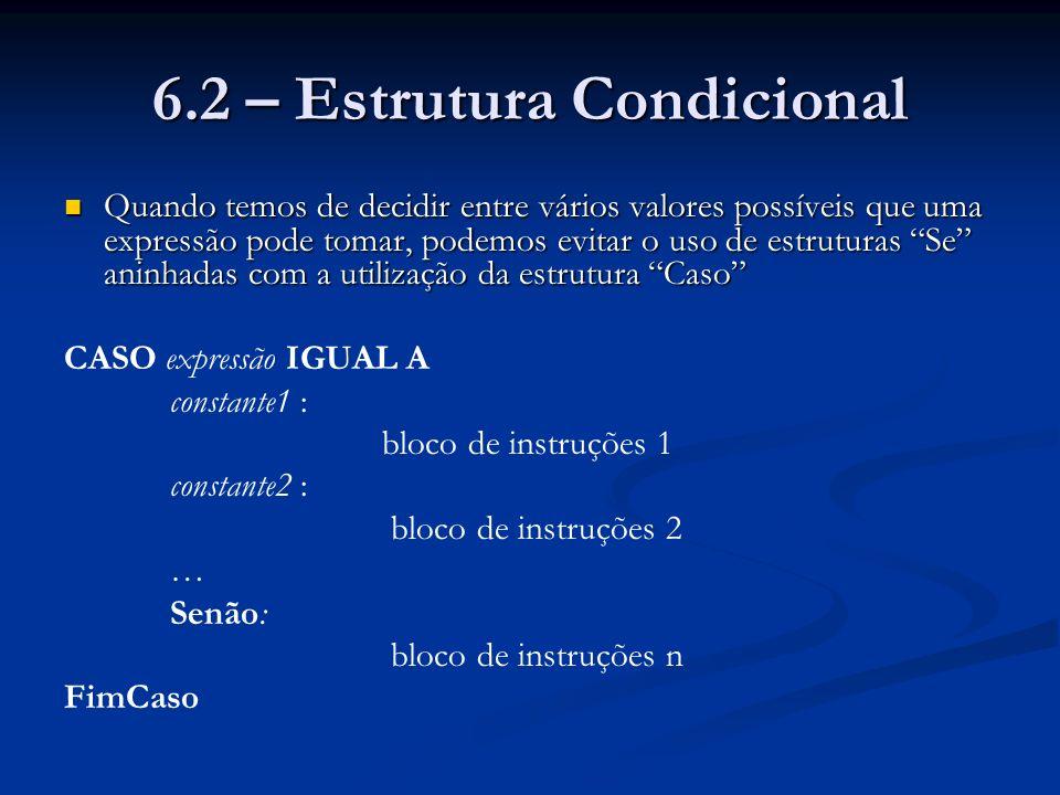 6.2 – Estrutura Condicional Quando temos de decidir entre vários valores possíveis que uma expressão pode tomar, podemos evitar o uso de estruturas Se