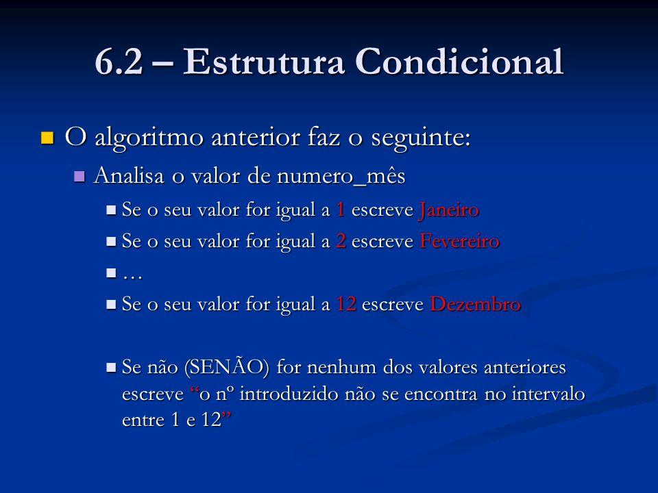 6.2 – Estrutura Condicional O algoritmo anterior faz o seguinte: O algoritmo anterior faz o seguinte: Analisa o valor de numero_mês Analisa o valor de