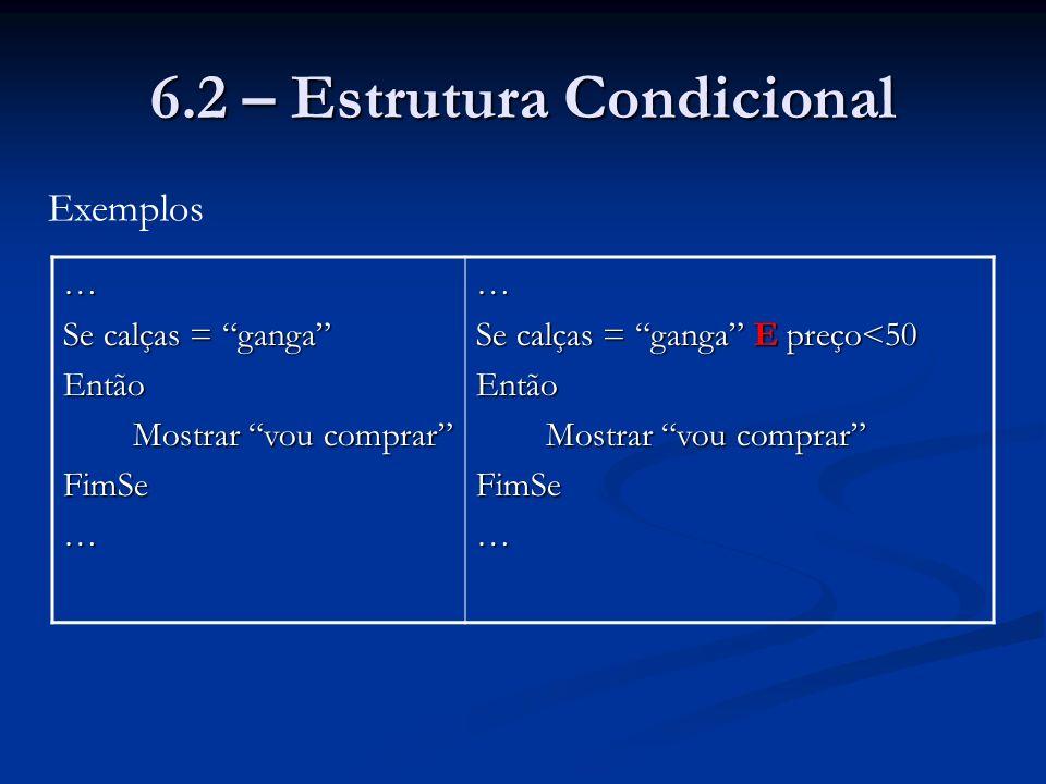 6.2 – Estrutura Condicional Se Se Então Senão FimSe Se a condição for verdadeira é executado o bloco de instruções 1 senão é executado o bloco de instruções 2