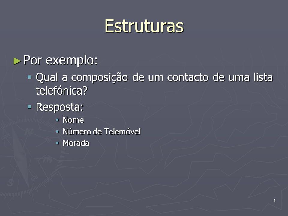 4 Estruturas Por exemplo: Por exemplo: Qual a composição de um contacto de uma lista telefónica? Qual a composição de um contacto de uma lista telefón
