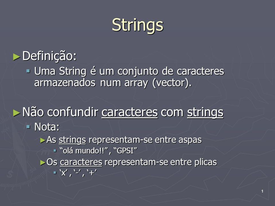 1 Strings Definição: Definição: Uma String é um conjunto de caracteres armazenados num array (vector). Uma String é um conjunto de caracteres armazena