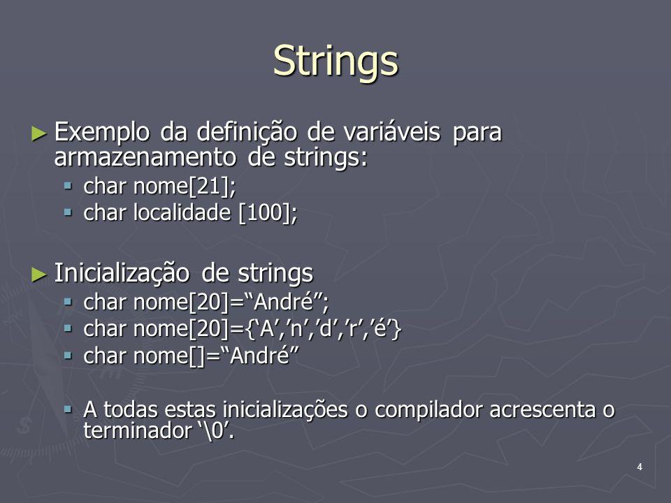 4 Strings Exemplo da definição de variáveis para armazenamento de strings: Exemplo da definição de variáveis para armazenamento de strings: char nome[