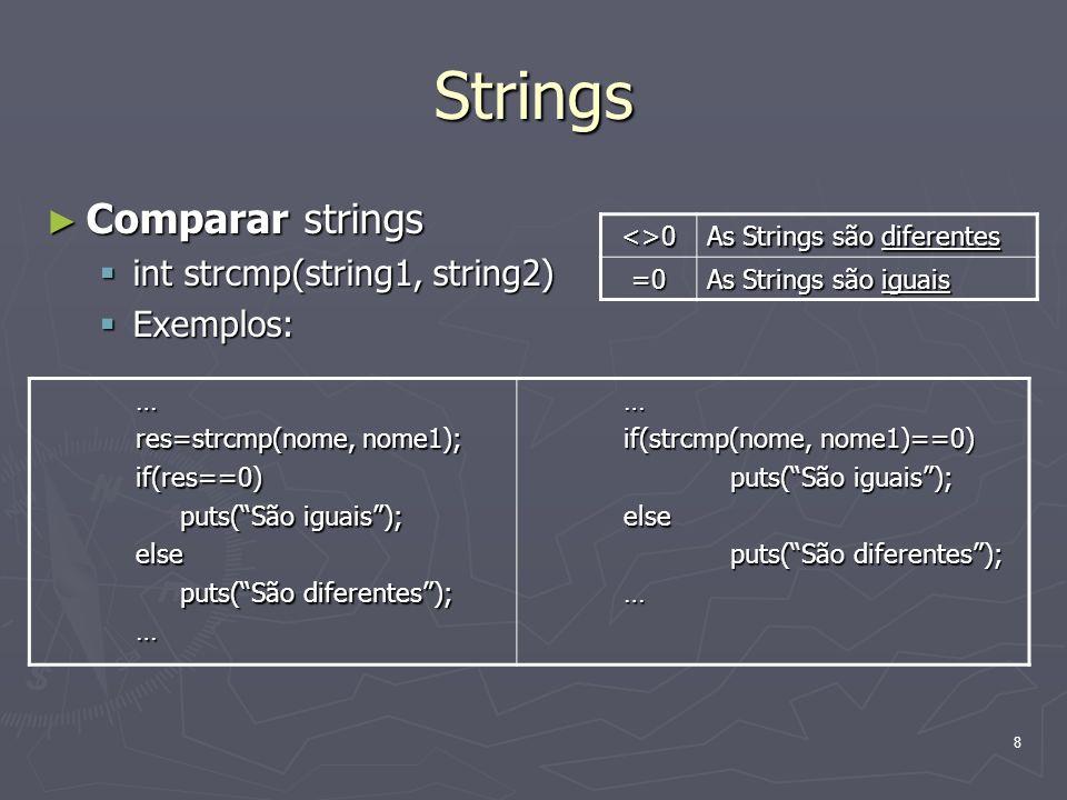 8 Strings Comparar strings Comparar strings int strcmp(string1, string2) int strcmp(string1, string2) Exemplos: Exemplos: <>0 As Strings são diferente