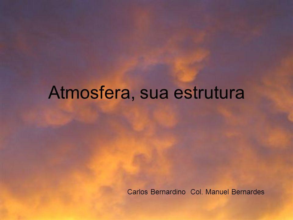 Atmosfera, sua estrutura Carlos Bernardino Col. Manuel Bernardes