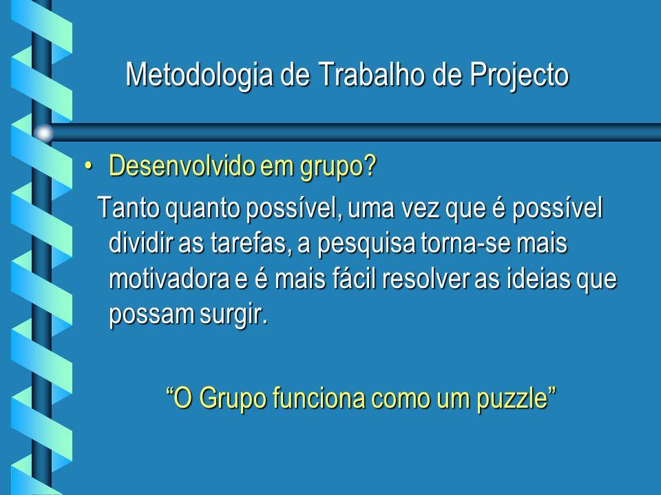 Metodologia de Trabalho de Projecto Desenvolvido em grupo?Desenvolvido em grupo? Tanto quanto possível, uma vez que é possível dividir as tarefas, a p