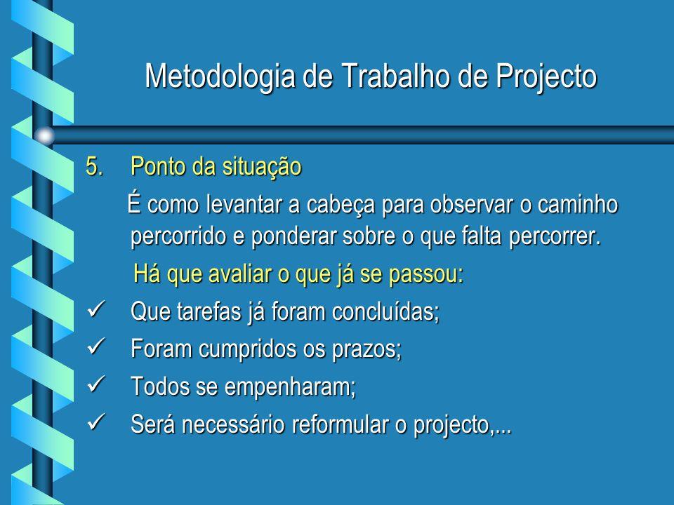 Metodologia de Trabalho de Projecto 5.Ponto da situação É como levantar a cabeça para observar o caminho percorrido e ponderar sobre o que falta perco