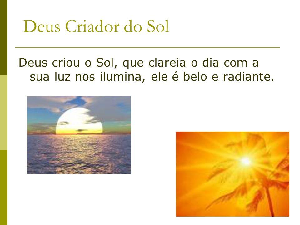 Deus Criador da Lua e das Estrelas Deus criou a Lua e as Estrelas que no Céu formastes claras preciosas e belas.