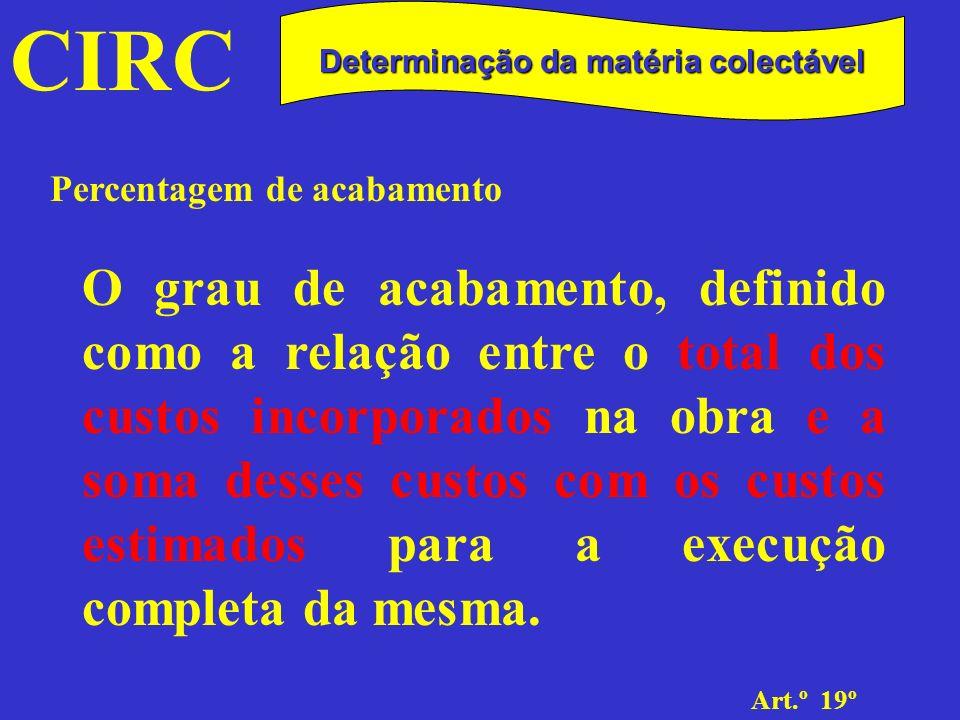CIRC Art.º 19º Determinação da matéria colectável Percentagem de facturação A percentagem de facturação, dada pela relação entre os montantes facturados, com exclusão das revisões de preços, e o preço estabelecido para a obra