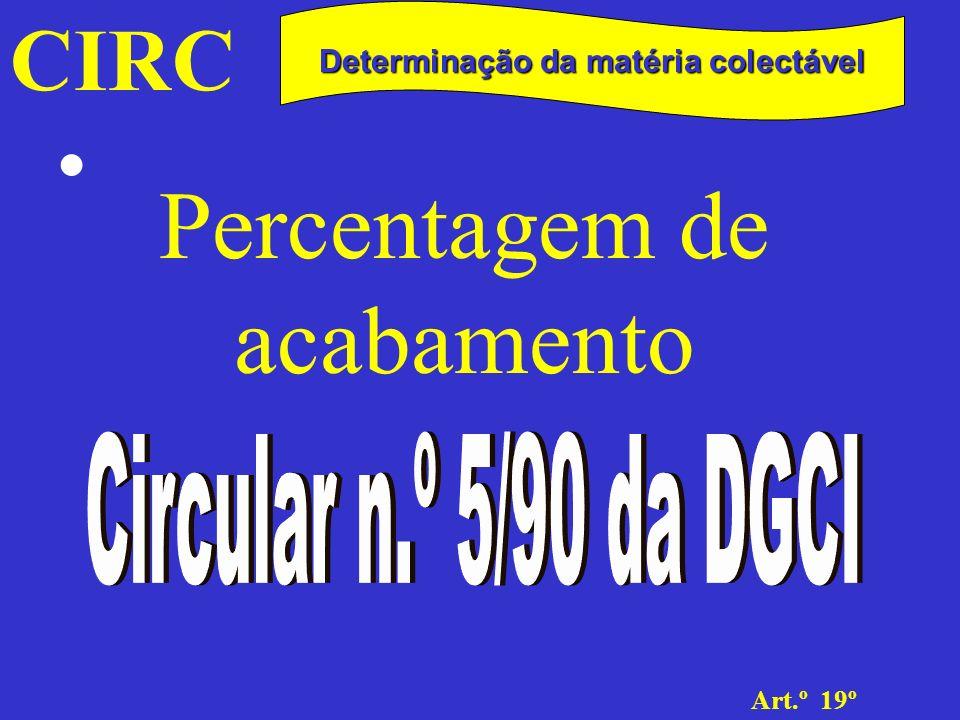 CIRC Art.º 19º Determinação da matéria colectável Percentagem de acabamento Exercício