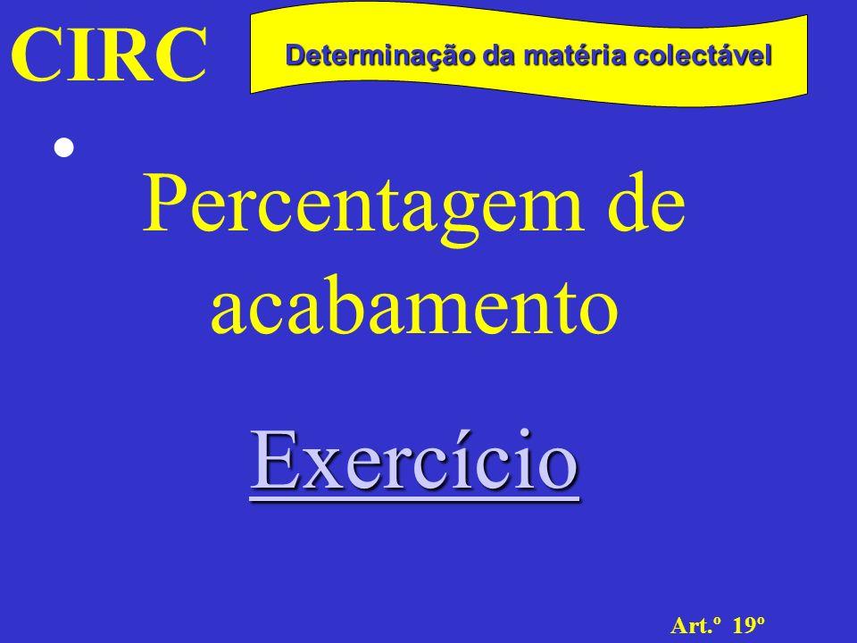 CIRC Art.º 19º Determinação da matéria colectável Percentagem de acabamento