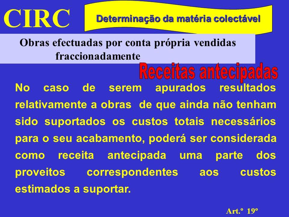 CIRC Art.º 19º Determinação da matéria colectável Obras efectuadas por conta própria vendidas fraccionadamente