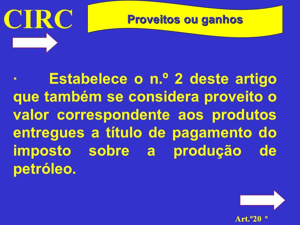 CIRC Art.º20 º Proveitos ou ganhos · Por sua vez, o n.º 3 vem excluir dos proveitos ou ganhos do associante, na associação à quota, o rendimento auferido da sua participação social correspondente ao valor da prestação por si devida ao associado.