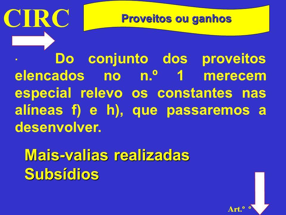 CIRC Art.º 20 º Mais-valias realizadas No que respeita às mais – valias (alínea f) do n.º 1), a sua tributação em IRC (inclusão no lucro tributável) está condicionada à sua realização.