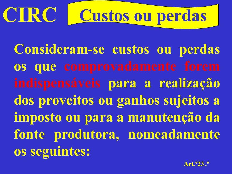 CIRC Art.º23.º Custos ou perdas Encargos relativos à produção ou aquisição de quaisquer bens ou serviços, tais como matérias utilizadas, mão-de-obra, energia e outros gastos gerais de fabricação, conservação e reparação;
