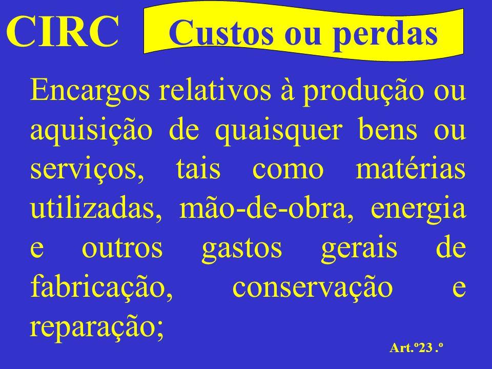 CIRC Art.º23.º Custos ou perdas b)Encargos de distribuição e venda, abrangendo os de transportes, publicidade e colocação de mercadorias;