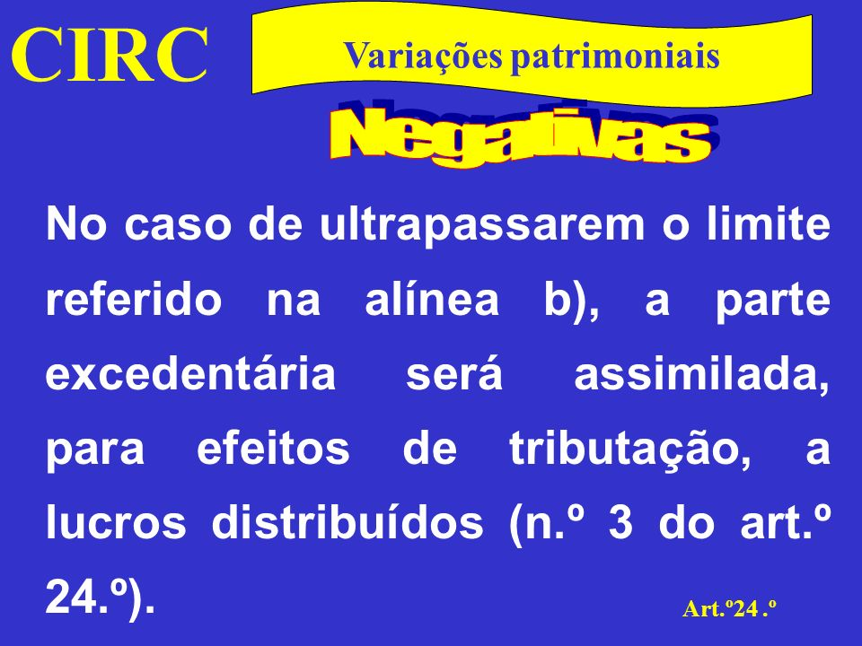 CIRC Art.º24.º Variações patrimoniais Também nesta situação se aplicará a disposição temporal prevista na última parte do n.º 2, i.e., que as respectivas importâncias sejam pagas ou colocadas à disposição dos beneficiários até ao fim do exercício seguinte.