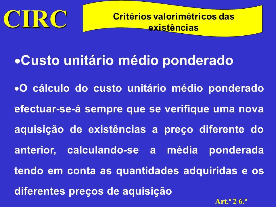 CIRC Art.º 2 6.º Critérios valorimétricos das existências Custo FIFO As existências vendidas ou consumidas são valorizadas não aos preços mas sim ao custo das entradas mais antigas (as primeiras a entrar são as primeiras a sair (first in, first out), que possam ser consideradas em stock no momento da sua saída.