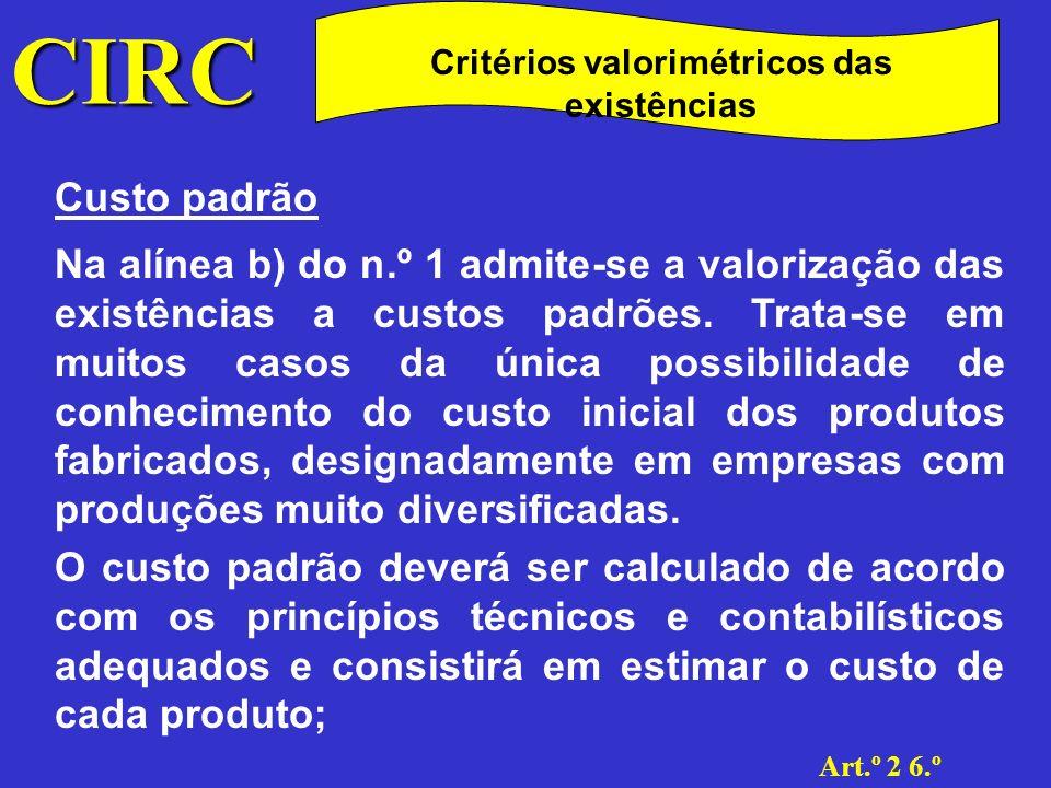 CIRC Art.º 2 6.º Critérios valorimétricos das existências Custo padrão Em caso de adopção de custos padrões, poderá a D.G.C.I.
