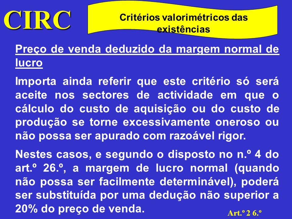 CIRC Art.º 2 6.º Critérios valorimétricos das existências Valorimetrias especiais Na alínea d) admite-se a existência de valorimetrias especiais para as existências tidas por básicas ou normais.