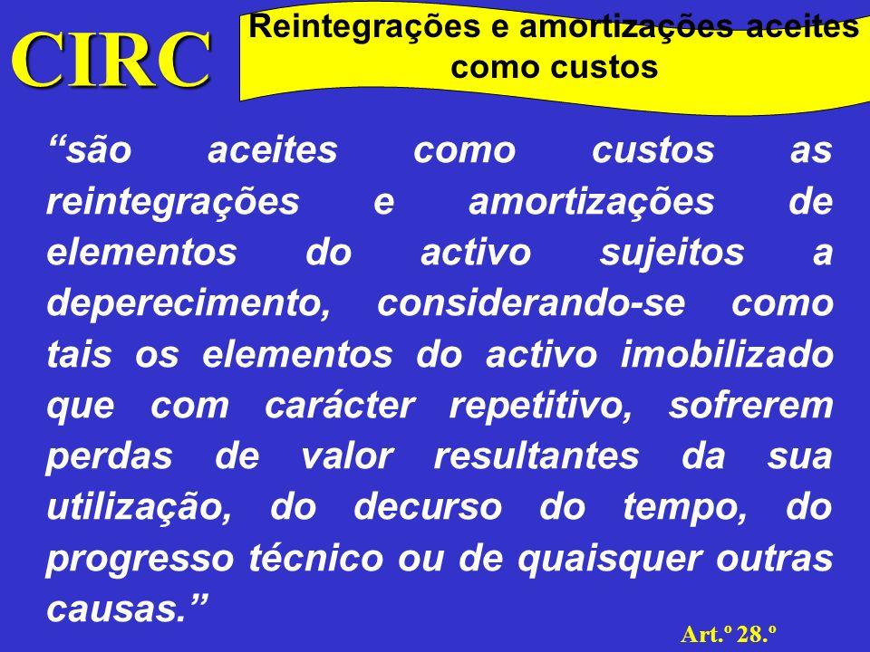 CIRC Art.º 28.º Reintegrações e amortizações aceites como custos O próprio código define o que se entende por condições de deperecimento que levam à perda de valor dos bens (sua utilização ao longo do tempo, progresso técnico ou quaisquer outros factores que levem à sua desvalorização).
