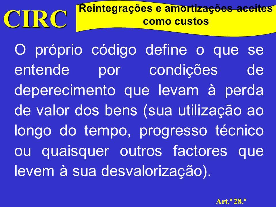 CIRC Art.º 28.º Reintegrações e amortizações aceites como custos Activo imobilizado O activo imobilizado das empresas é constituído pelos bens que detenham um carácter de permanência, i.e., aqueles que a empresa pretende manter por mais do que um exercício económico.