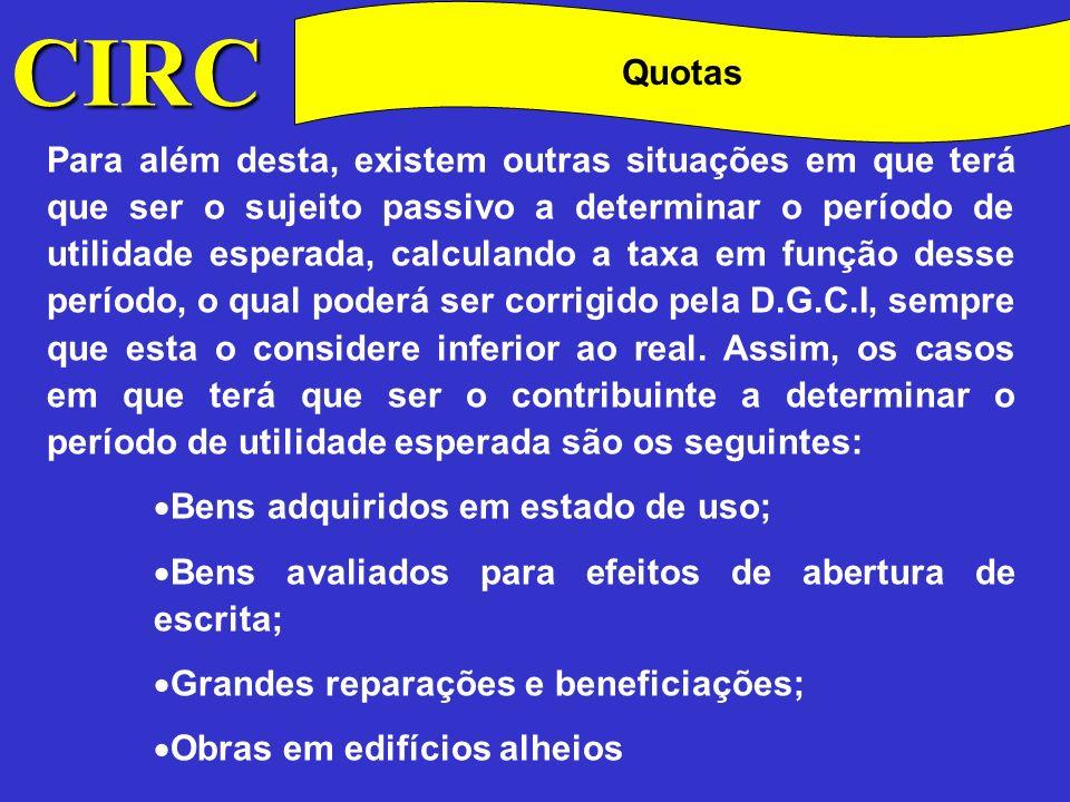 CIRC Conceitos Consideram-se, para este efeito, grandes reparações e beneficiações as que aumentem o valor real ou a provável duração do bem (al.
