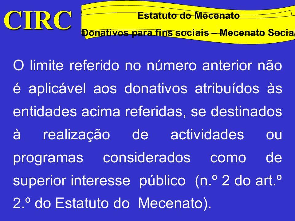 CIRC Conceitos Método das quotas degressivas Estatuto do Mecenato Donativos para fins sociais – Mecenato Social Os donativos mencionados nos pontos anteriores serão considerados em valor correspondente a 140% do respectivo total no caso de se destinarem a custear as seguintes medidas: