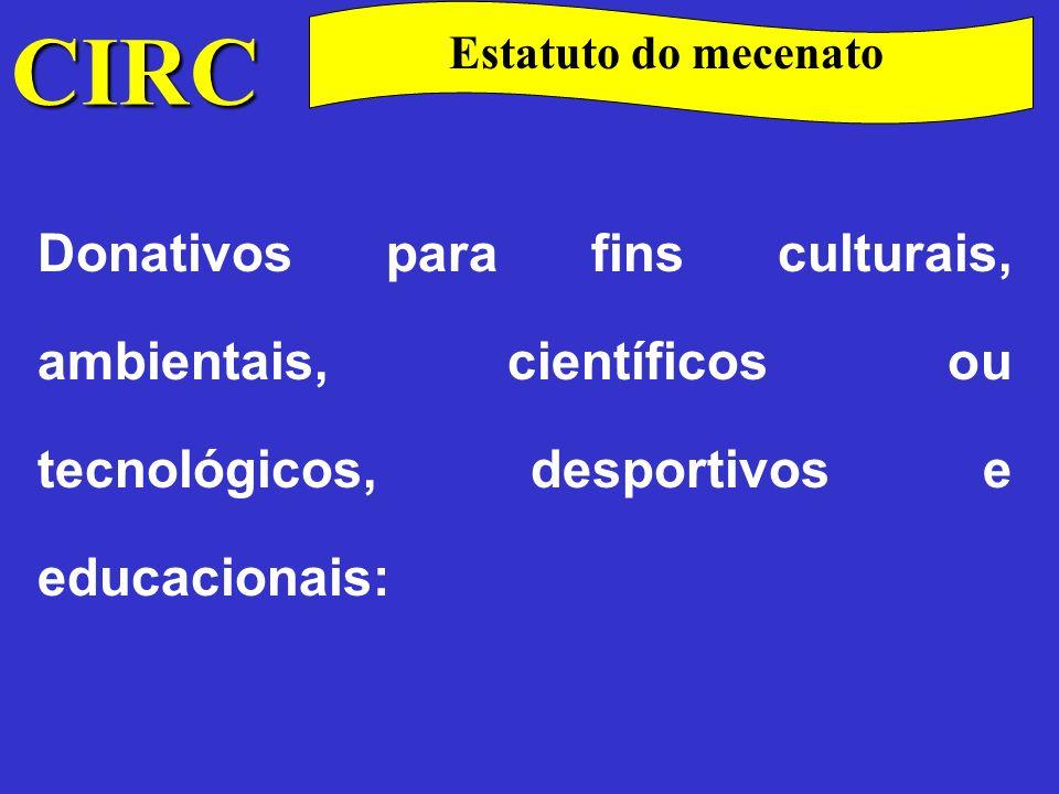 CIRC São considerados custos ou perdas do exercício, até ao limite de 6 0 / 00 do volume de vendas ou de serviços prestados, os donativos atribuídos às seguintes entidades (art.º 3.º do Estatuto do Mecenato):