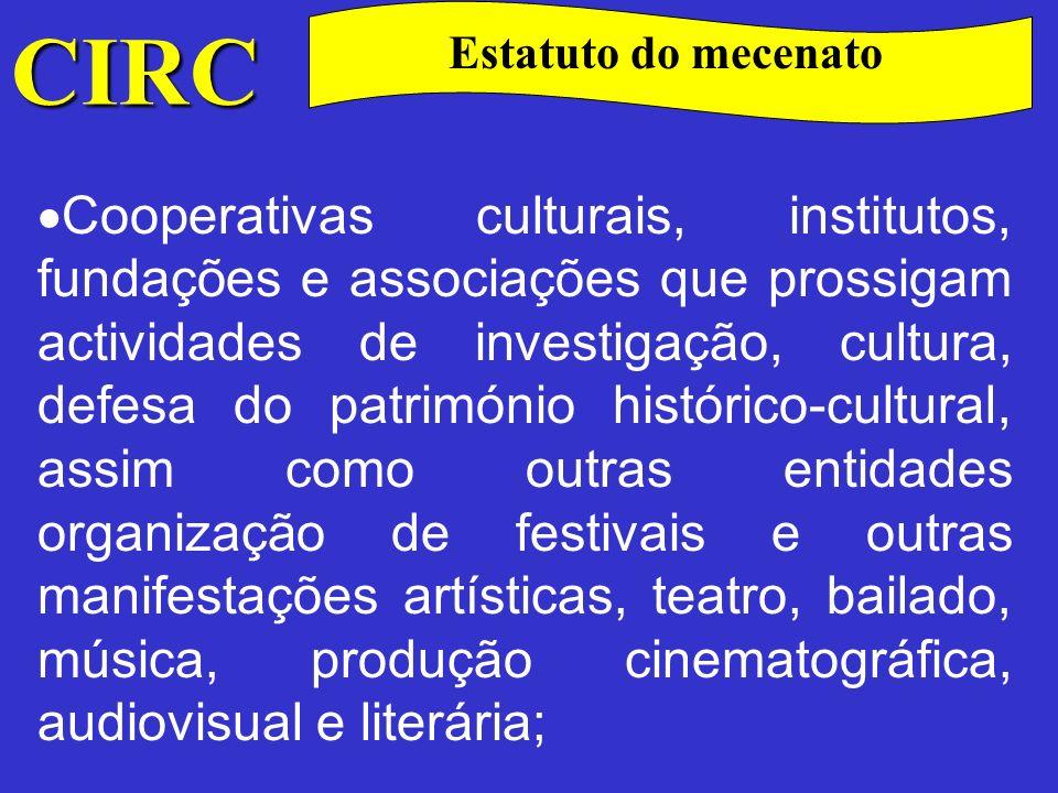 CIRC Estatuto do mecenato Museus, bibliotecas e arquivos históricos documentais; Organizações não governamentais de ambiente; Instituições que se dediquem à actividade científica ou tecnológica;