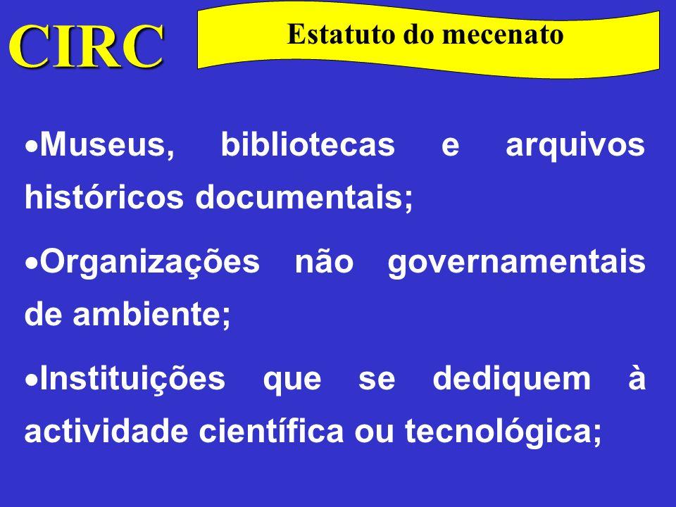 CIRC Estatuto do mecenato Mediatecas, centros de divulgação, escolas e órgãos de comunicação social que se dediquem à promoção da cultura científica e tecnológica;