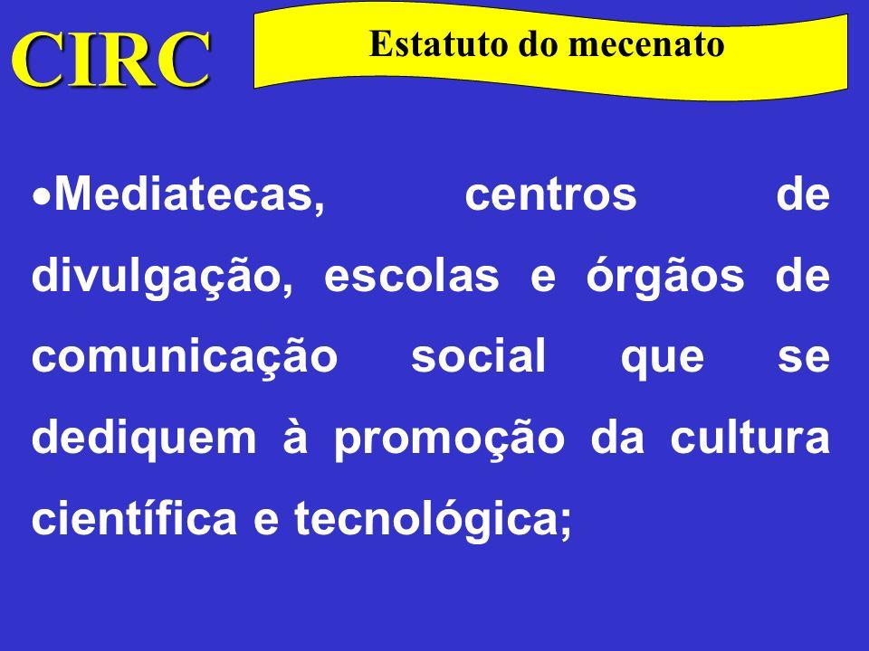 CIRC Estatuto do mecenato Comité Olímpico de Portugal, Confederação do Desporto de Portugal, pessoas de utilidade pública desportiva, associações promotoras do desporto e associações que tenham por fim fomentar a prática de actividades desportivas; com excepção das secções cujas competições têm natureza profissional,