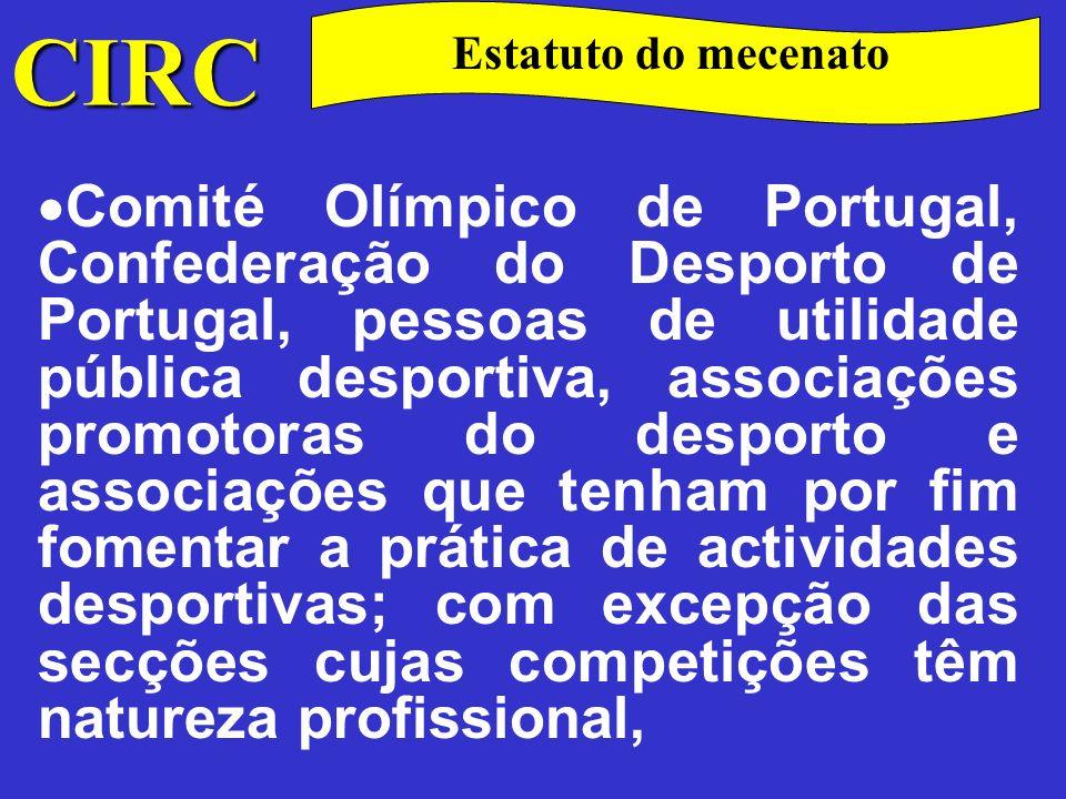 CIRC Estatuto do mecenato Centros de cultura e desporto organizados nos termos dos Estatutos do Instituto Nacional de Aproveitamento dos Tempos Livres (INATEL);