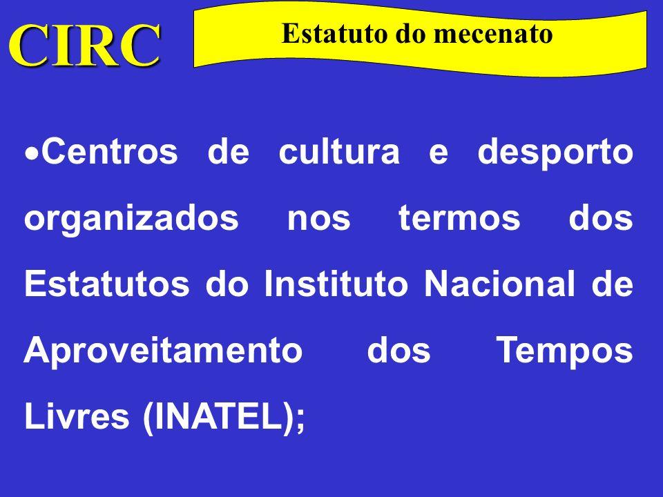 CIRC Estatuto do mecenato Estabelecimentos de ensino onde se ministrem cursos legalmente reconhecidos pelo Ministério da Educação;