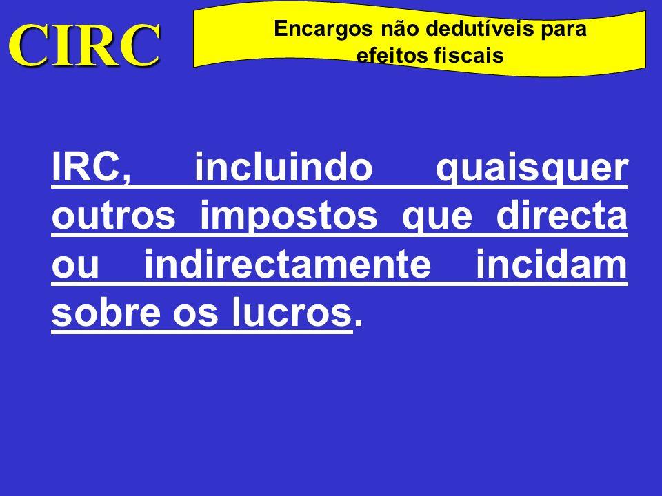 CIRC Encargos não dedutíveis para efeitos fiscais A colecta da contribuição autárquica que for dedutível nos termos do art.º 86.º ;