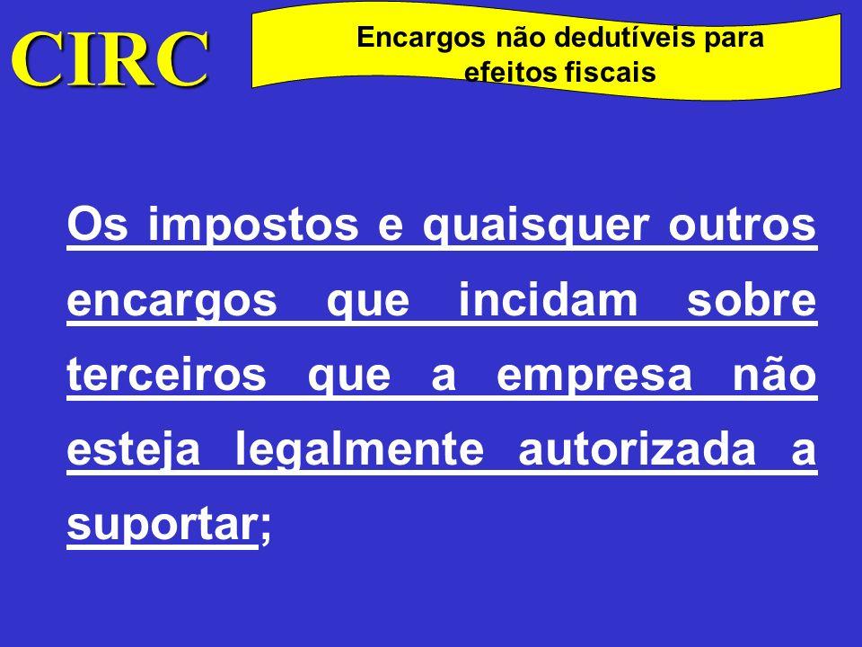 CIRC Encargos não dedutíveis para efeitos fiscais As multas, coimas e demais encargos pela prática de infracções, de qualquer natureza, que não tenham origem contratual, incluindo os juros compensatórios;
