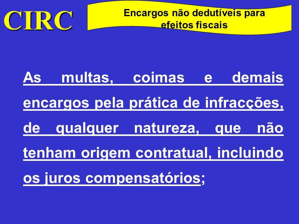CIRC Encargos não dedutíveis para efeitos fiscais As indemnizações pela verificação de eventos cujo risco seja segurável;