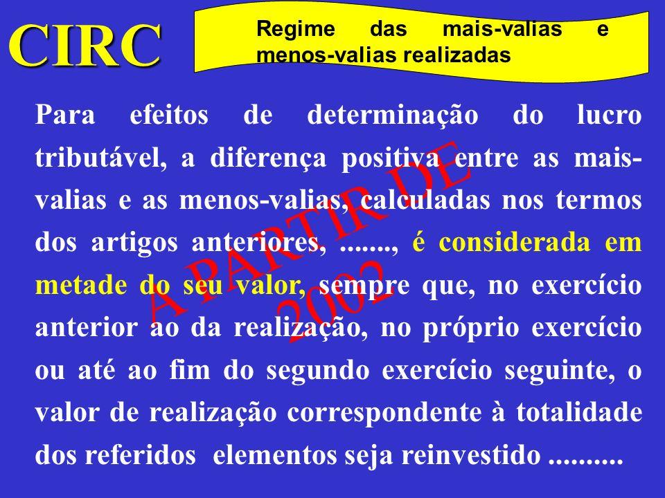 A PARTIR DE 2002 Para efeitos de determinação do lucro tributável, a diferença positiva entre as mais- valias e as menos-valias, calculadas nos termos